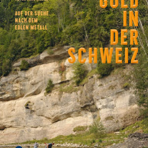 Gold in der Schweiz - Auf der Suche nach dem edlem Metall - Ott Verlag